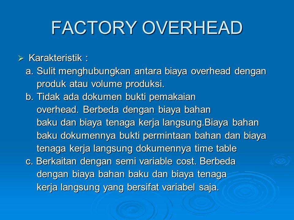 FACTORY OVERHEAD Karakteristik :