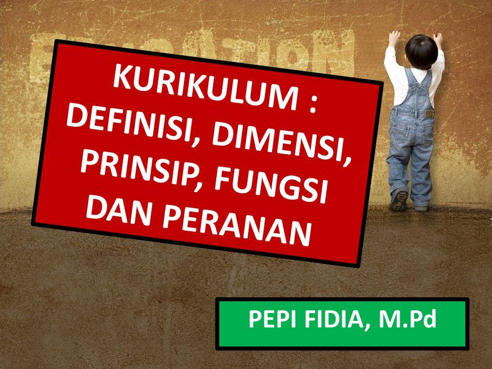 KURIKULUM : DEFINISI, DIMENSI, PRINSIP, FUNGSI DAN PERANAN