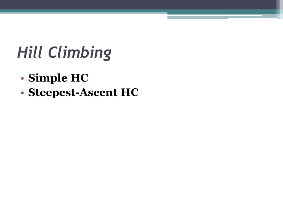 Hill Climbing Simple HC Steepest-Ascent HC
