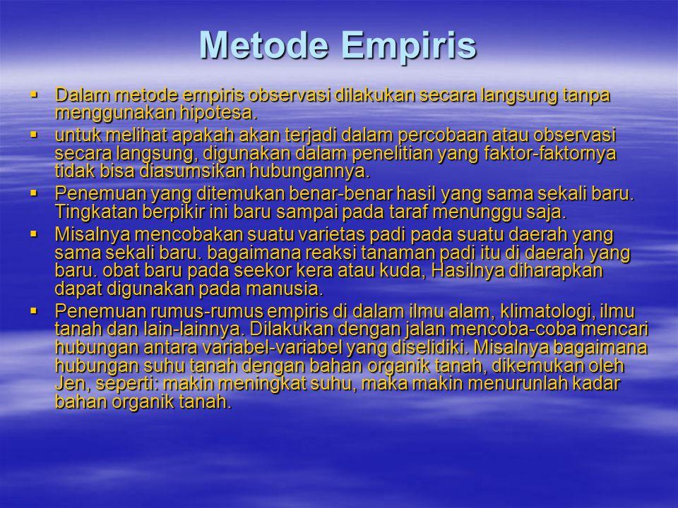Metode Empiris Dalam metode empiris observasi dilakukan secara langsung tanpa menggunakan hipotesa.