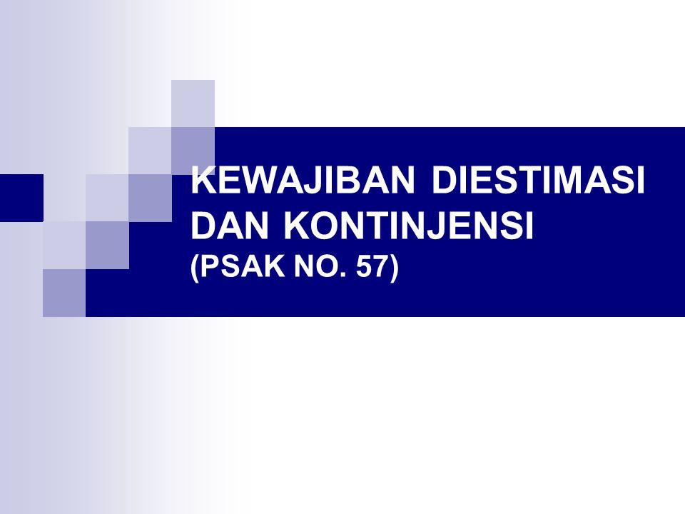 KEWAJIBAN DIESTIMASI DAN KONTINJENSI (PSAK NO. 57)