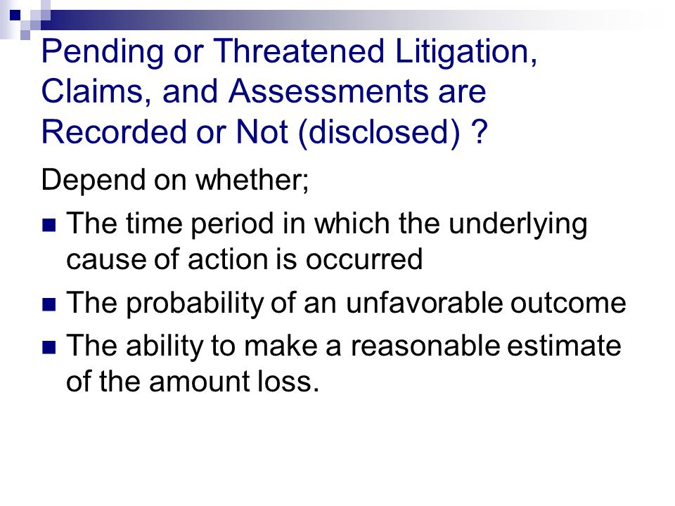Pending or Threatened Litigation, Claims, and Assessments are Recorded or Not (disclosed)