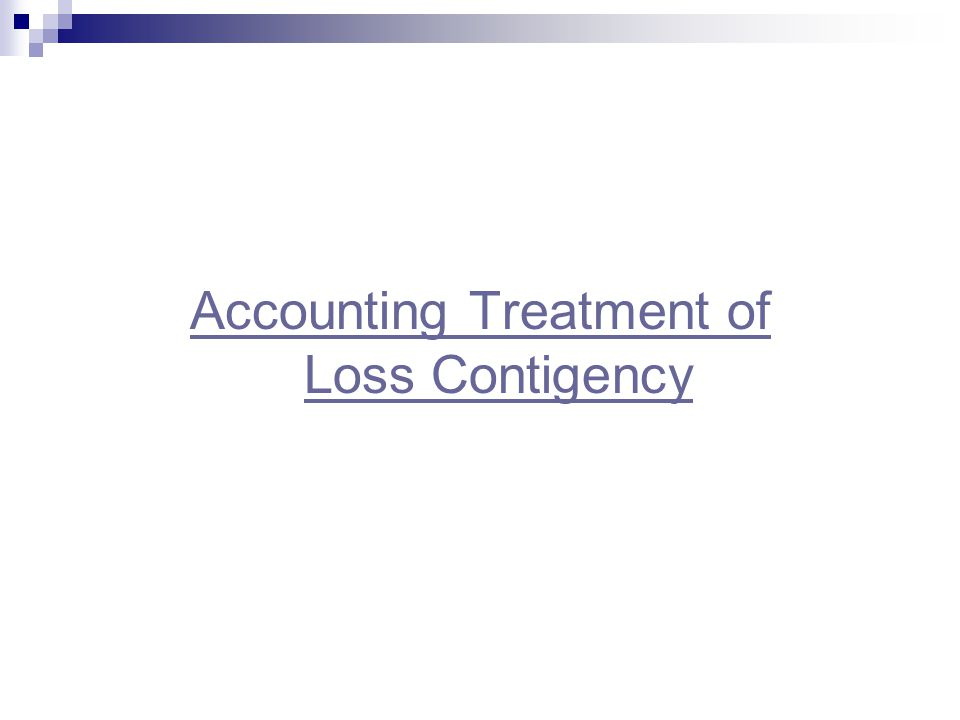 Accounting Treatment of Loss Contigency