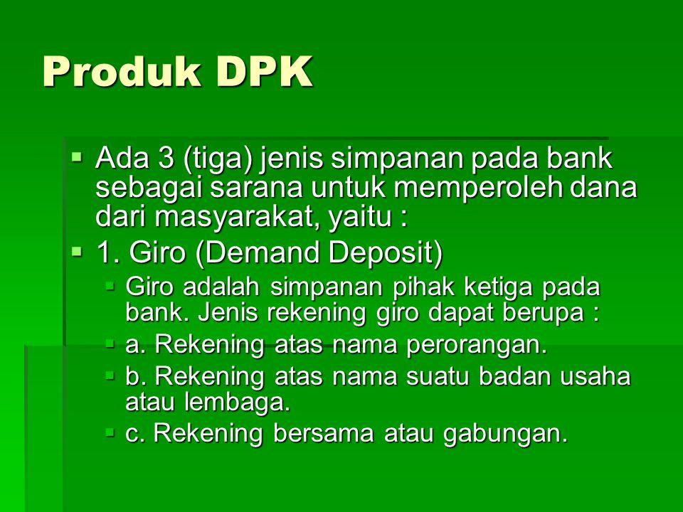 Produk DPK Ada 3 (tiga) jenis simpanan pada bank sebagai sarana untuk memperoleh dana dari masyarakat, yaitu :