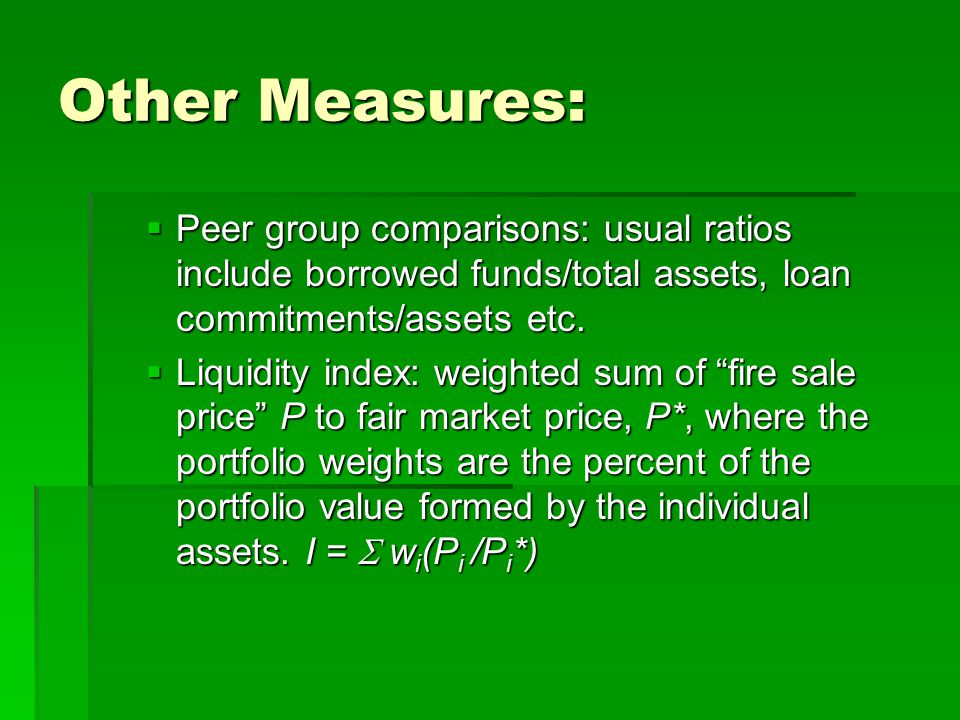 Other Measures: Peer group comparisons: usual ratios include borrowed funds/total assets, loan commitments/assets etc.