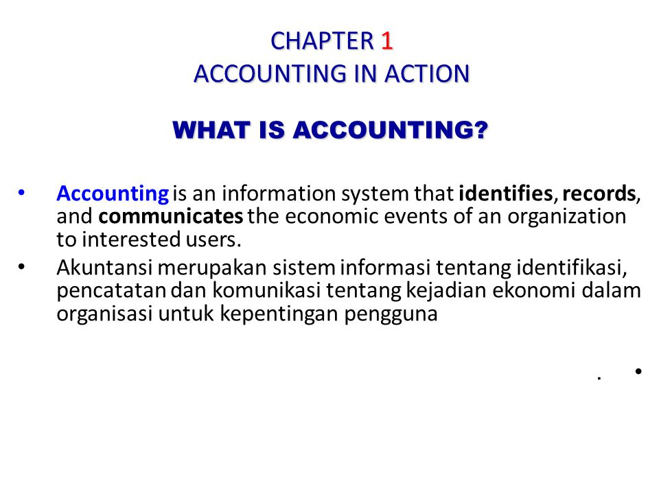 CHAPTER 1 ACCOUNTING IN ACTION WHAT IS ACCOUNTING