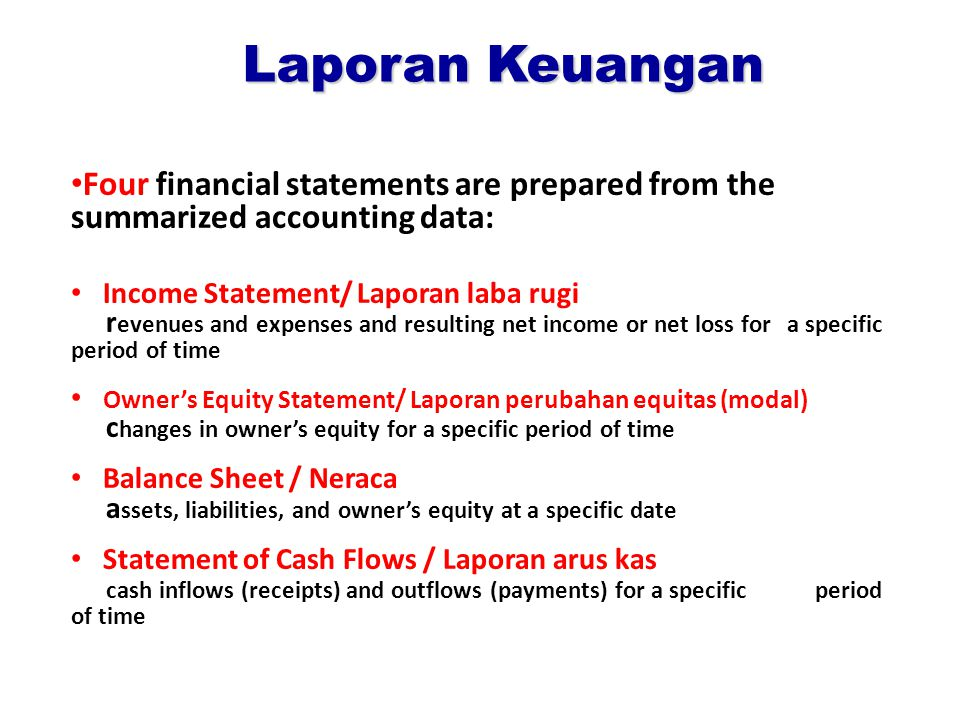 Laporan Keuangan Four financial statements are prepared from the summarized accounting data:
