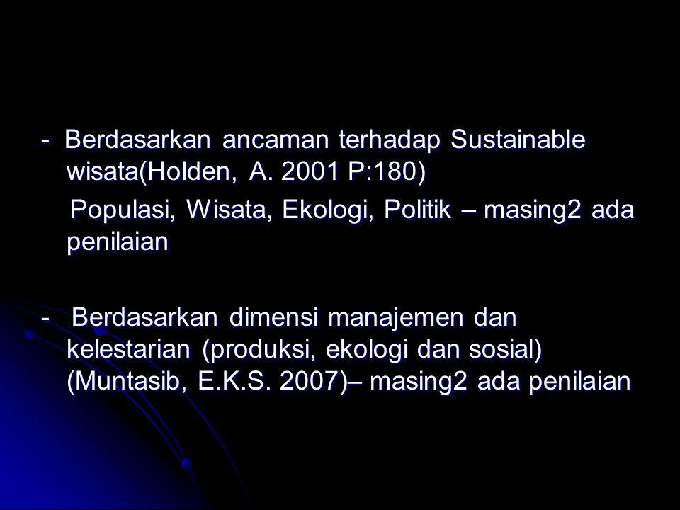 - Berdasarkan ancaman terhadap Sustainable wisata(Holden, A
