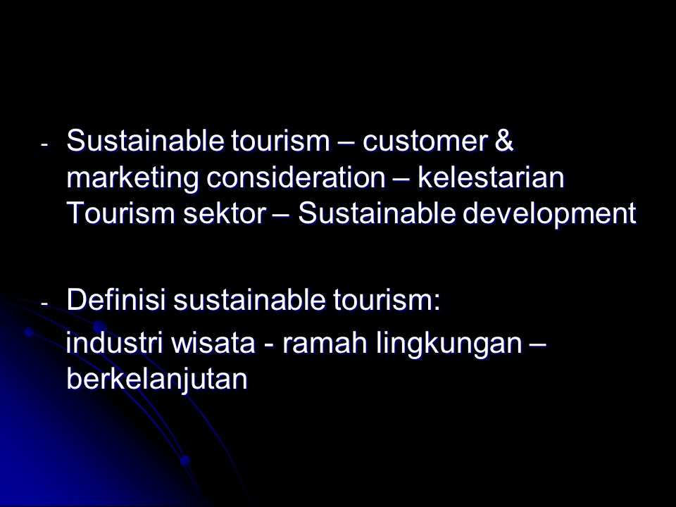 Sustainable tourism – customer & marketing consideration – kelestarian Tourism sektor – Sustainable development
