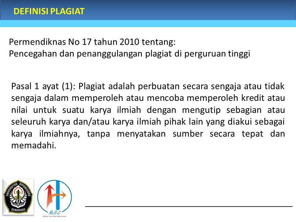 DEFINISI PLAGIAT Permendiknas No 17 tahun 2010 tentang: Pencegahan dan penanggulangan plagiat di perguruan tinggi.