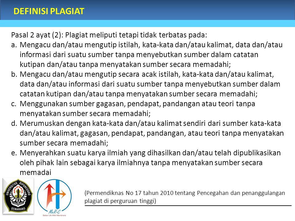 DEFINISI PLAGIAT Pasal 2 ayat (2): Plagiat meliputi tetapi tidak terbatas pada:
