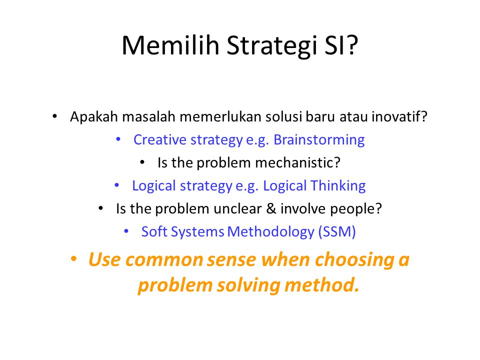 Use common sense when choosing a problem solving method.