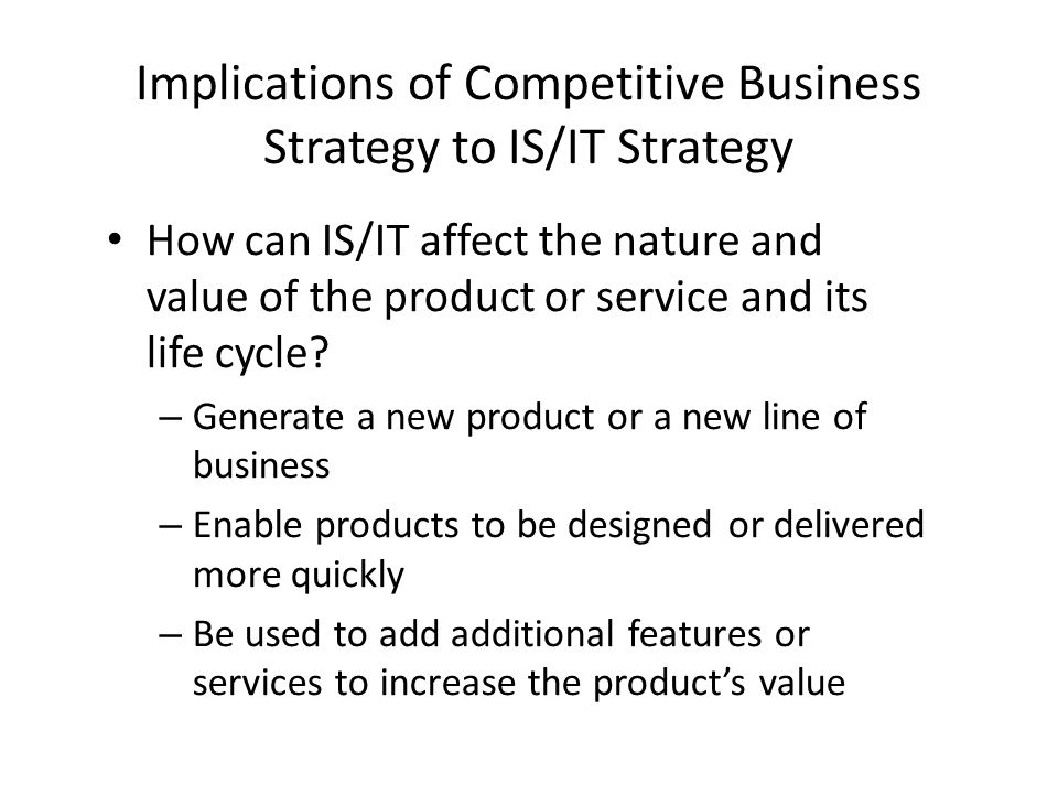 Implications of Competitive Business Strategy to IS/IT Strategy