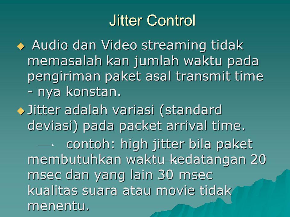 Jitter Control Audio dan Video streaming tidak memasalah kan jumlah waktu pada pengiriman paket asal transmit time - nya konstan.