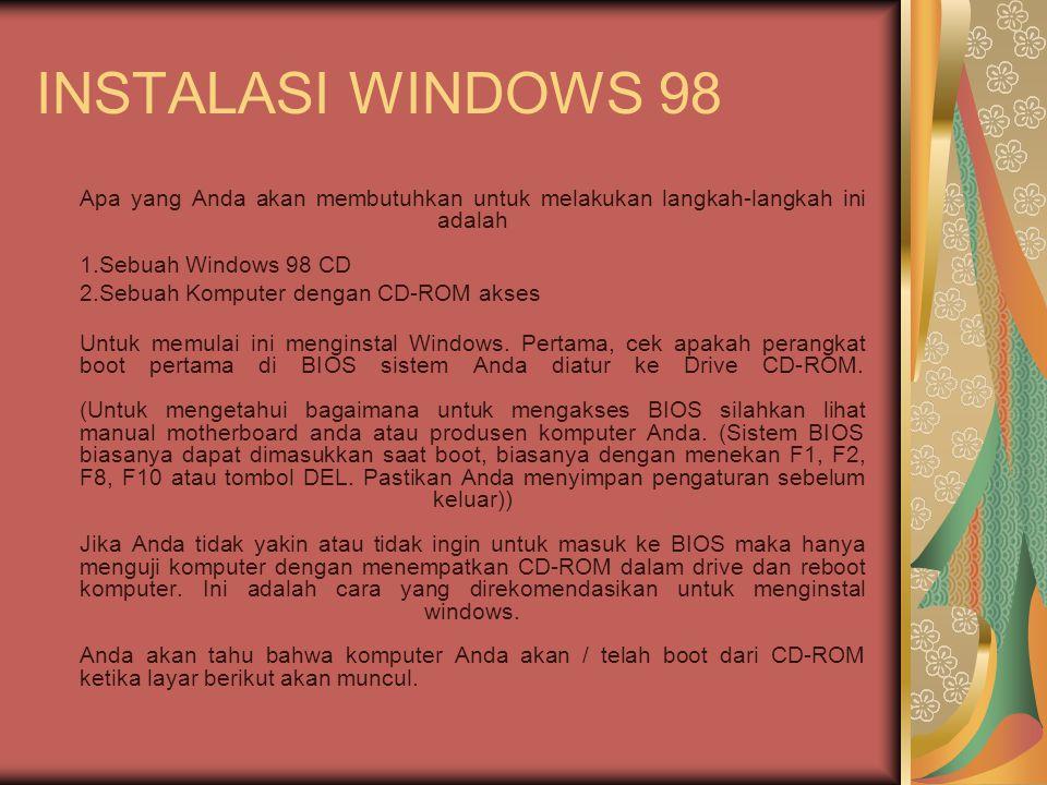 INSTALASI WINDOWS 98 Apa yang Anda akan membutuhkan untuk melakukan langkah-langkah ini adalah 1.Sebuah Windows 98 CD.