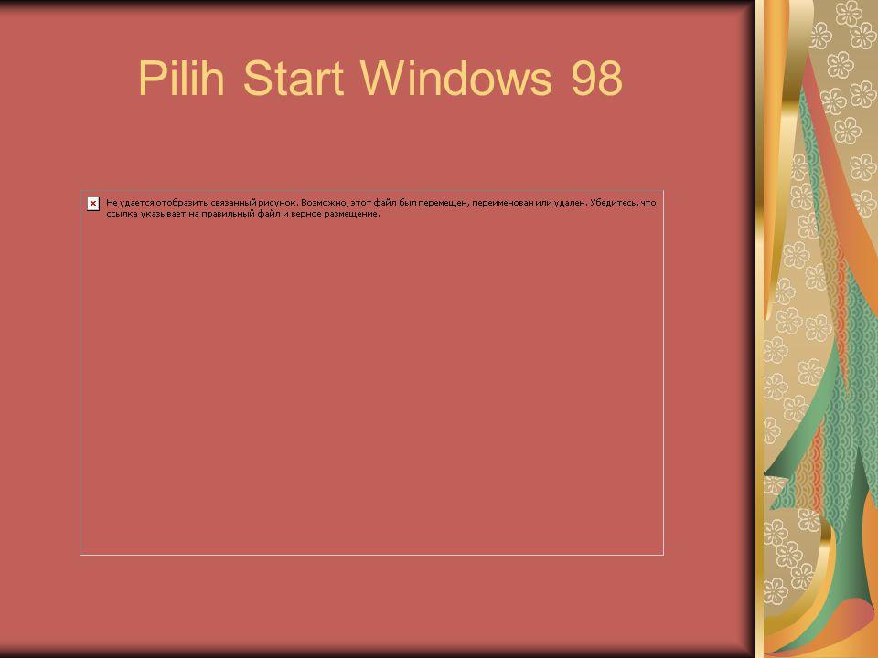 Pilih Start Windows 98