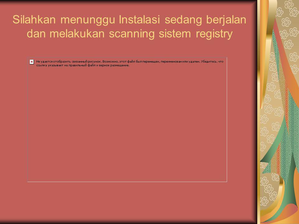 Silahkan menunggu Instalasi sedang berjalan dan melakukan scanning sistem registry