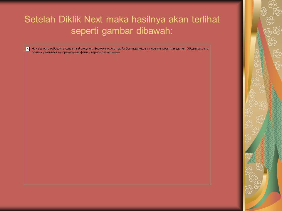 Setelah Diklik Next maka hasilnya akan terlihat seperti gambar dibawah: