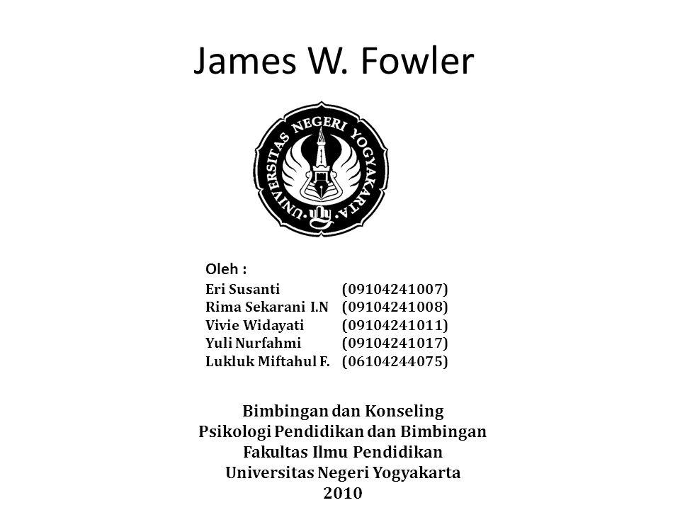 James W. Fowler Oleh : Bimbingan dan Konseling