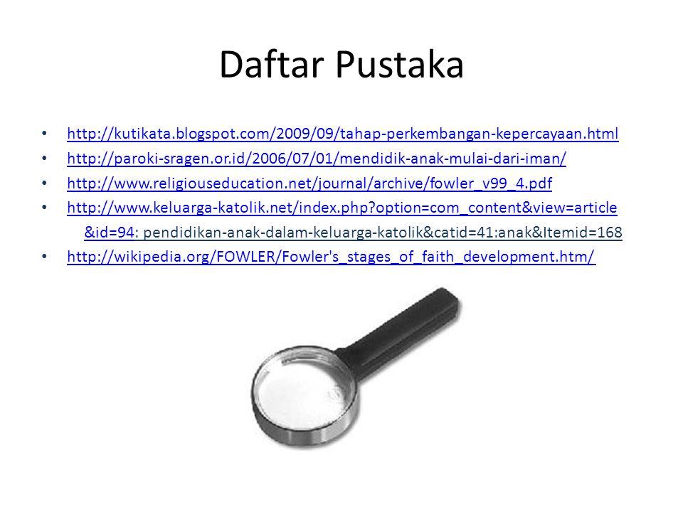 Daftar Pustaka http://kutikata.blogspot.com/2009/09/tahap-perkembangan-kepercayaan.html.
