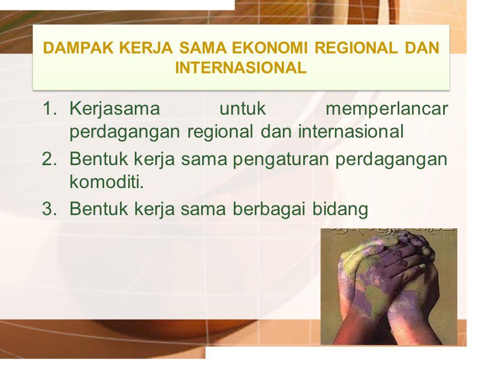 DAMPAK KERJA SAMA EKONOMI REGIONAL DAN INTERNASIONAL