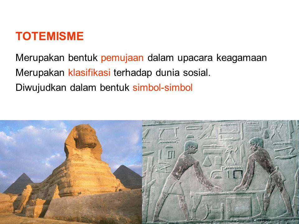 TOTEMISME Merupakan bentuk pemujaan dalam upacara keagamaan