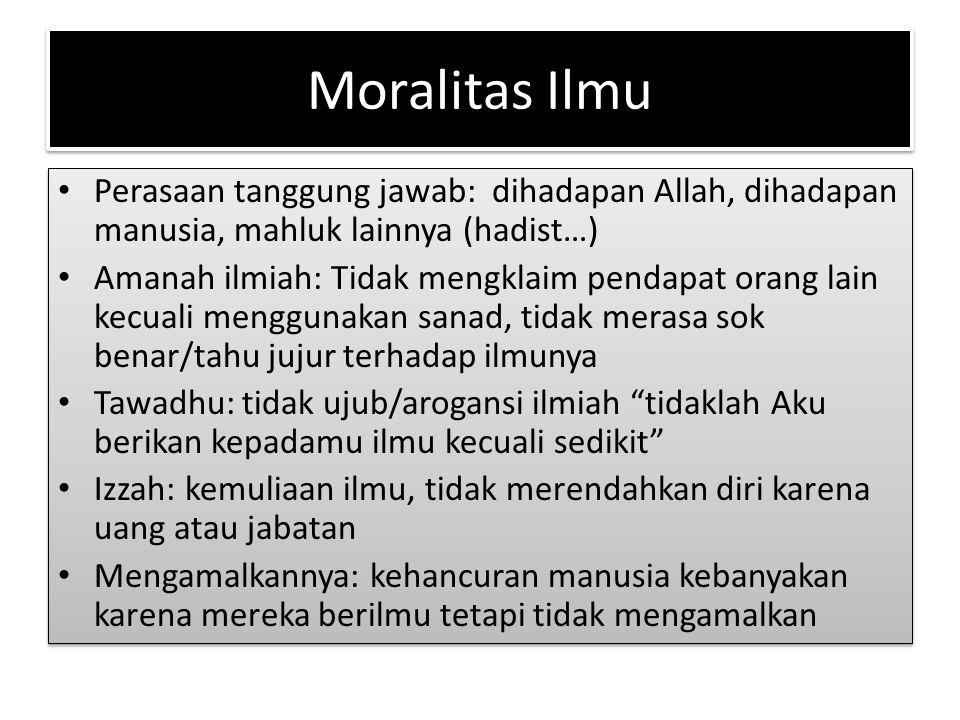 Moralitas Ilmu Perasaan tanggung jawab: dihadapan Allah, dihadapan manusia, mahluk lainnya (hadist…)