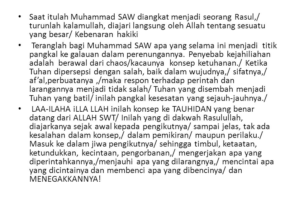 Saat itulah Muhammad SAW diangkat menjadi seorang Rasul,/ turunlah kalamullah, diajari langsung oleh Allah tentang sesuatu yang besar/ Kebenaran hakiki