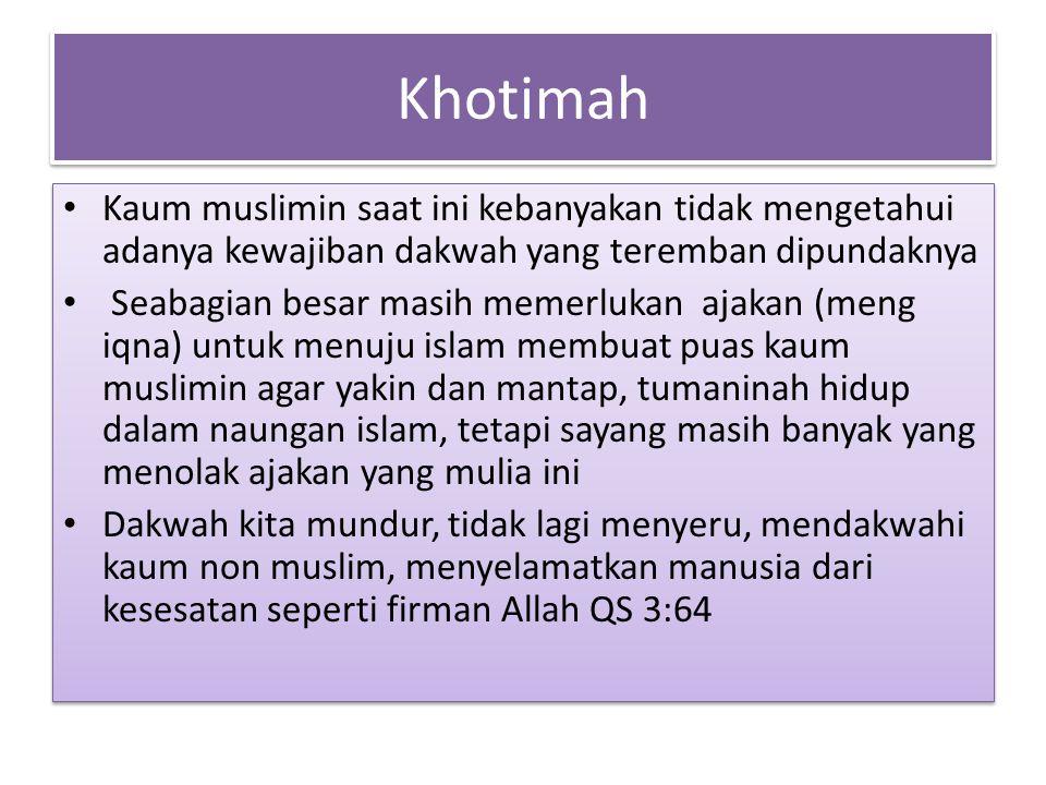 Khotimah Kaum muslimin saat ini kebanyakan tidak mengetahui adanya kewajiban dakwah yang teremban dipundaknya.