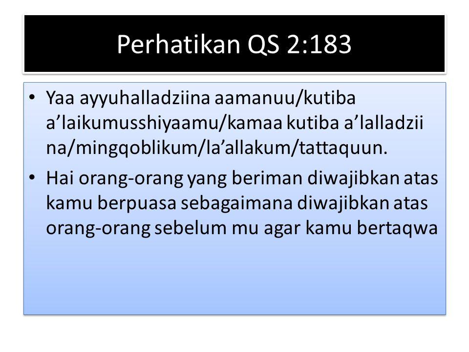 Perhatikan QS 2:183 Yaa ayyuhalladziina aamanuu/kutiba a'laikumusshiyaamu/kamaa kutiba a'lalladzii na/mingqoblikum/la'allakum/tattaquun.
