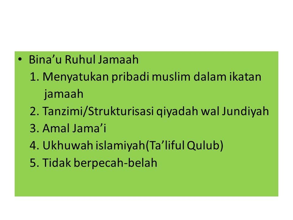 Bina'u Ruhul Jamaah 1. Menyatukan pribadi muslim dalam ikatan. jamaah. 2. Tanzimi/Strukturisasi qiyadah wal Jundiyah.