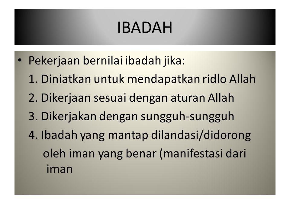 IBADAH Pekerjaan bernilai ibadah jika: