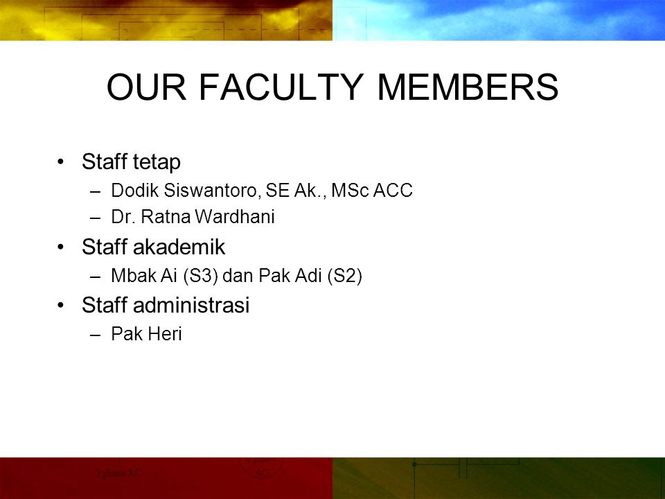 OUR FACULTY MEMBERS Staff tetap Staff akademik Staff administrasi