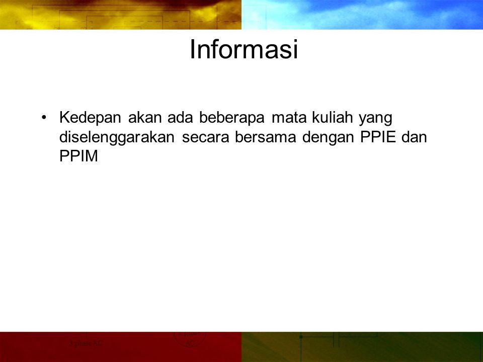 Informasi Kedepan akan ada beberapa mata kuliah yang diselenggarakan secara bersama dengan PPIE dan PPIM.