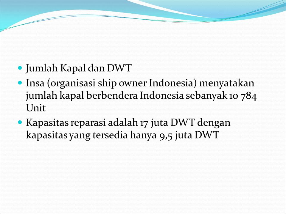Jumlah Kapal dan DWT Insa (organisasi ship owner Indonesia) menyatakan jumlah kapal berbendera Indonesia sebanyak 10 784 Unit.