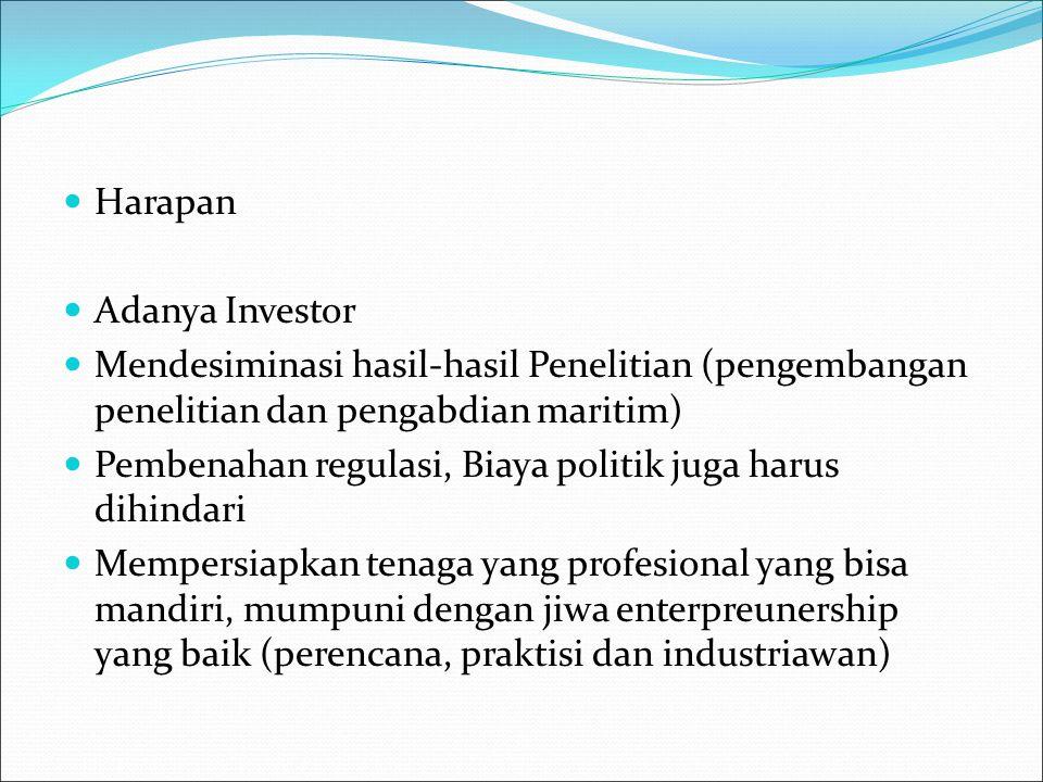 Harapan Adanya Investor. Mendesiminasi hasil-hasil Penelitian (pengembangan penelitian dan pengabdian maritim)