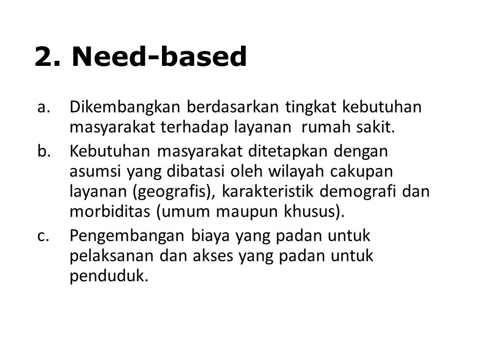 2. Need-based Dikembangkan berdasarkan tingkat kebutuhan masyarakat terhadap layanan rumah sakit.