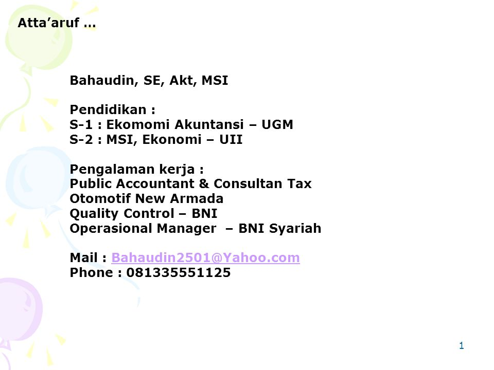 Atta'aruf … Bahaudin, SE, Akt, MSI. Pendidikan : S-1 : Ekomomi Akuntansi – UGM. S-2 : MSI, Ekonomi – UII.