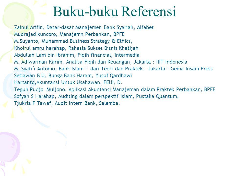 Buku-buku Referensi Zainul Arifin, Dasar-dasar Manajemen Bank Syariah, Alfabet. Mudrajad kuncoro, Manajemn Perbankan, BPFE.