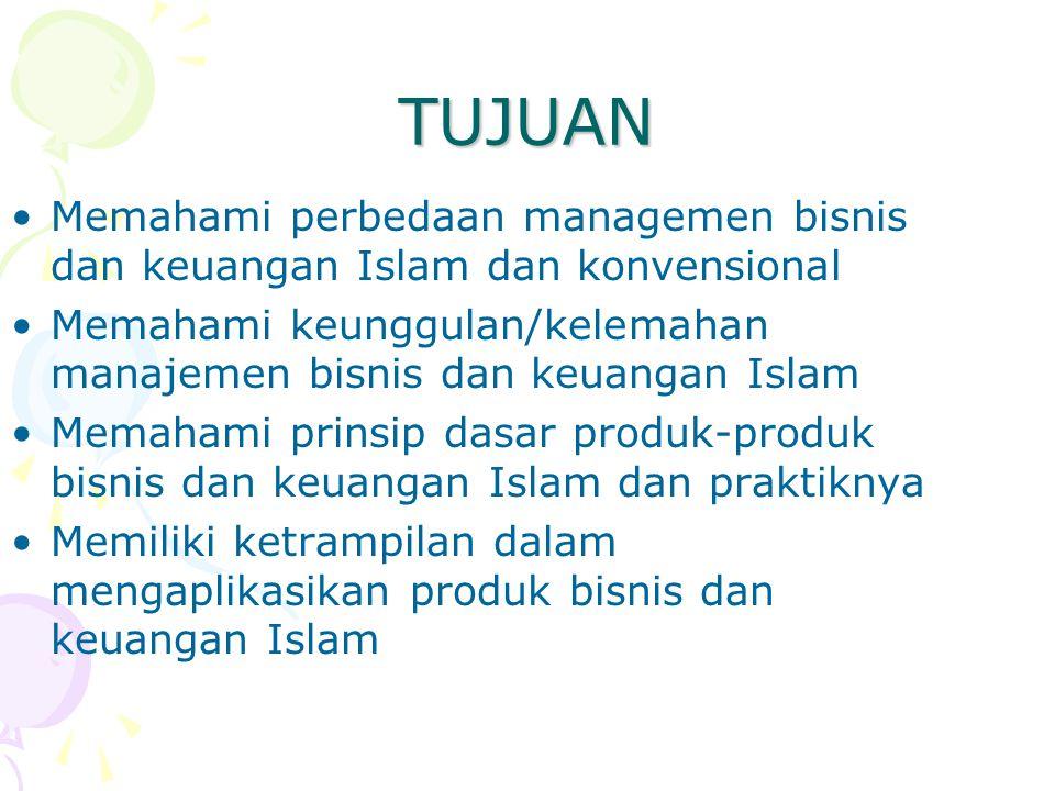 TUJUAN Memahami perbedaan managemen bisnis dan keuangan Islam dan konvensional. Memahami keunggulan/kelemahan manajemen bisnis dan keuangan Islam.