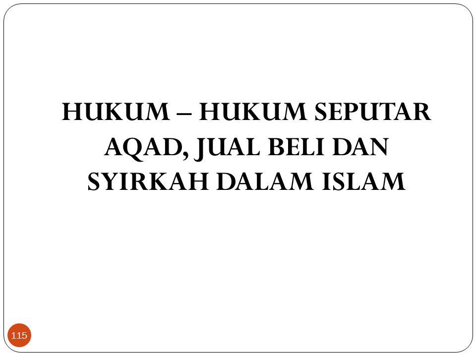 HUKUM – HUKUM SEPUTAR AQAD, JUAL BELI DAN SYIRKAH DALAM ISLAM