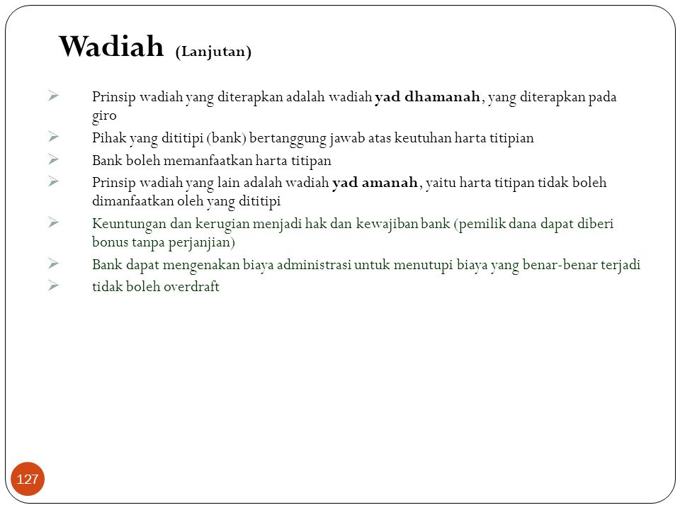 Wadiah (Lanjutan) Prinsip wadiah yang diterapkan adalah wadiah yad dhamanah, yang diterapkan pada giro.