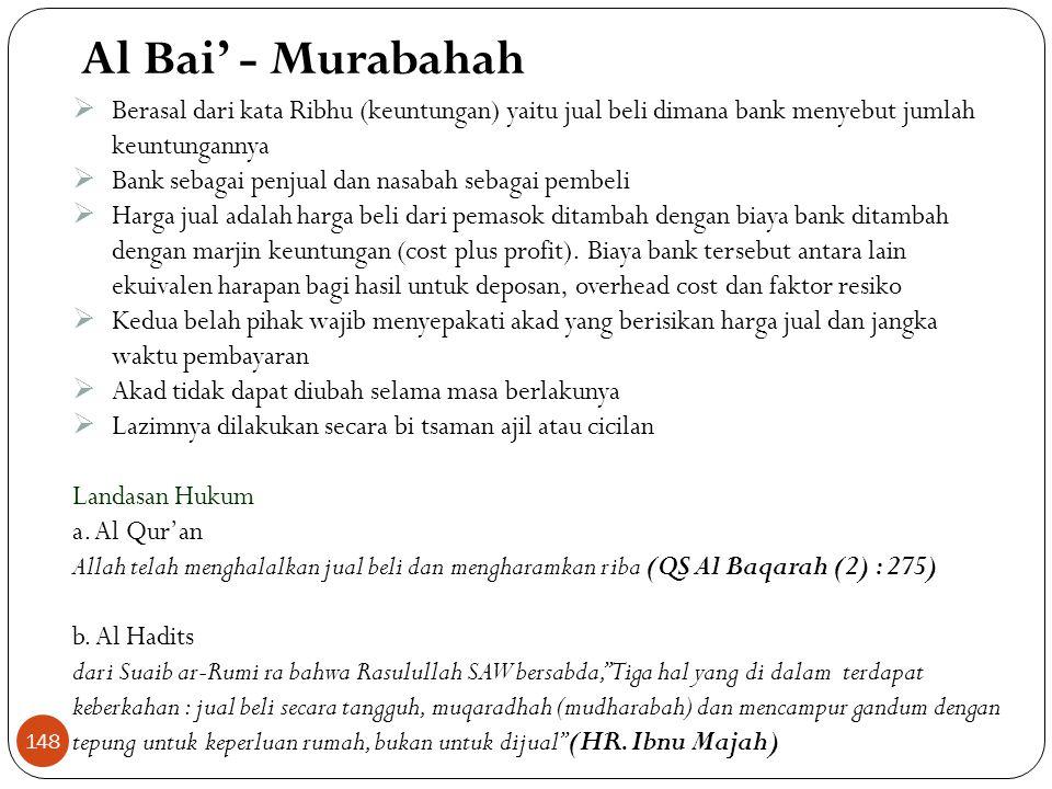 Al Bai' - Murabahah Berasal dari kata Ribhu (keuntungan) yaitu jual beli dimana bank menyebut jumlah keuntungannya.