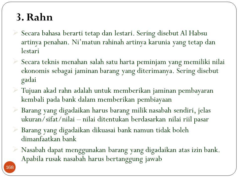 3. Rahn Secara bahasa berarti tetap dan lestari. Sering disebut Al Habsu artinya penahan. Ni'matun rahinah artinya karunia yang tetap dan lestari.