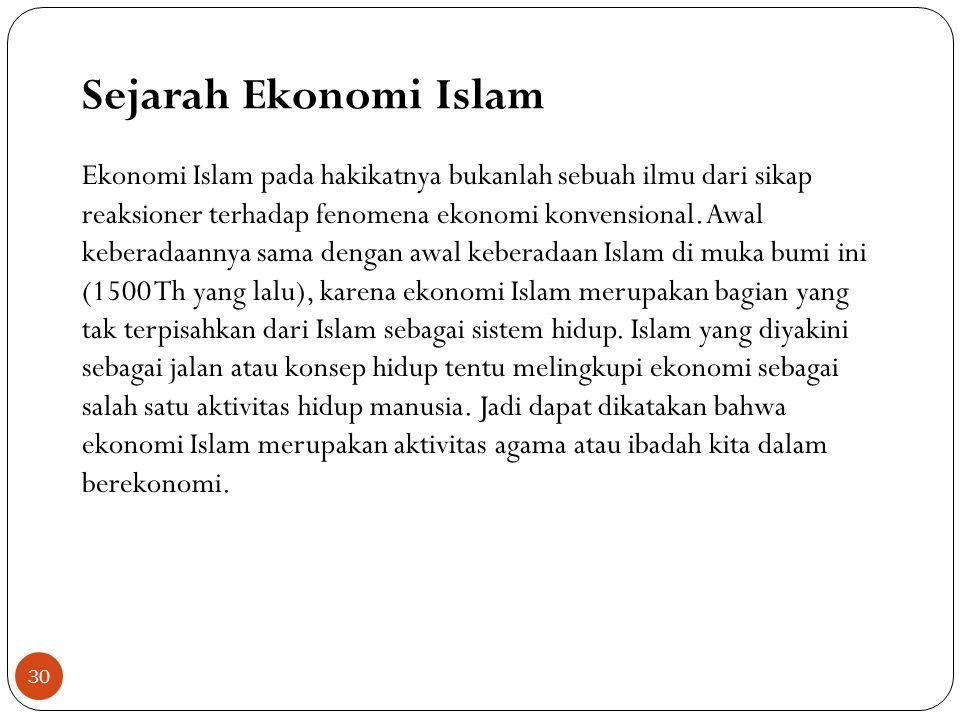 Sejarah Ekonomi Islam Ekonomi Islam pada hakikatnya bukanlah sebuah ilmu dari sikap. reaksioner terhadap fenomena ekonomi konvensional. Awal.