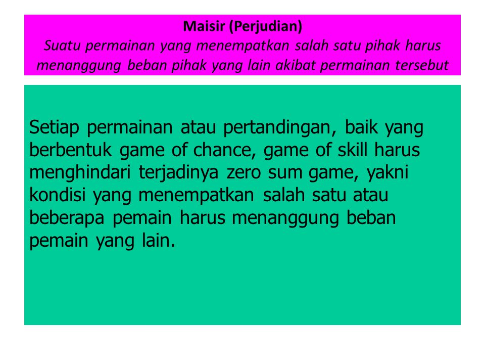 Maisir (Perjudian) Suatu permainan yang menempatkan salah satu pihak harus menanggung beban pihak yang lain akibat permainan tersebut
