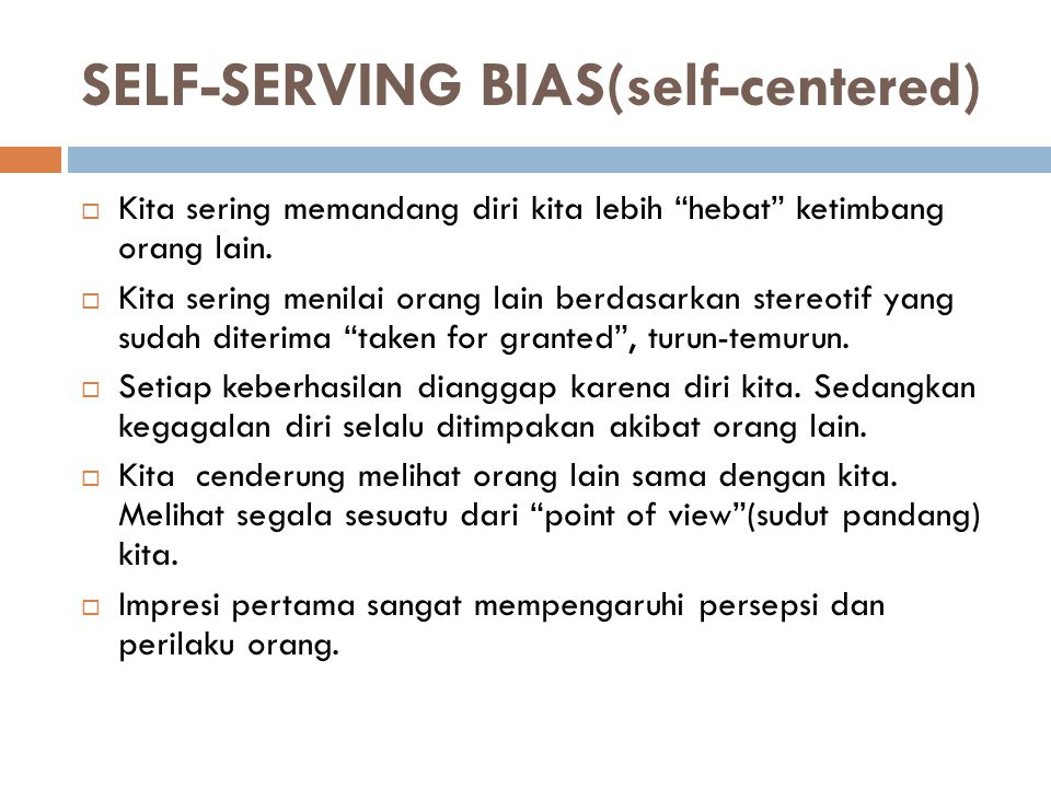 SELF-SERVING BIAS(self-centered)