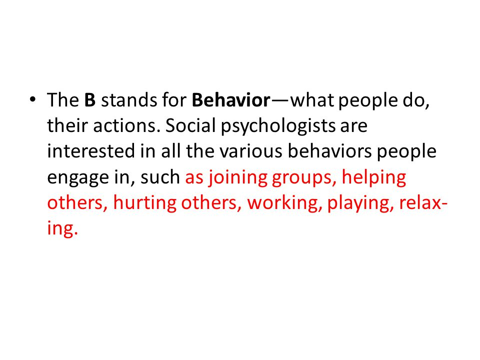 The B stands for Behavior—what people do, their actions