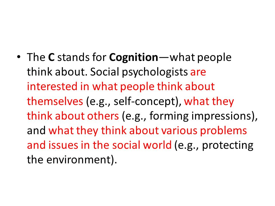 The C stands for Cognition—what people think about