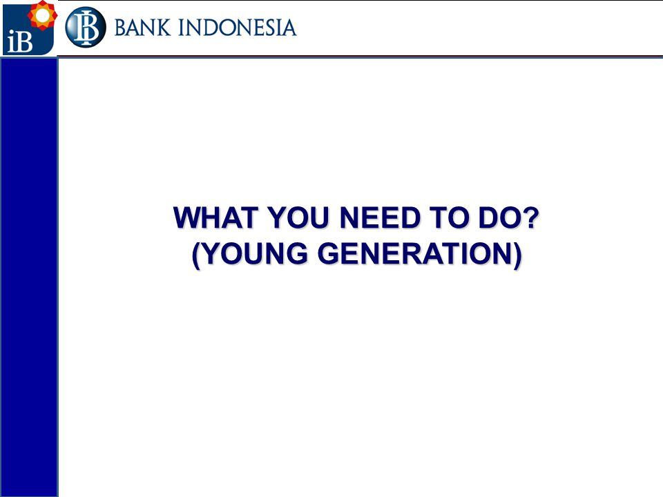 WHAT YOU NEED TO DO (YOUNG GENERATION)